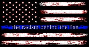 Instead of a symbol of support, the Thin Blue Line flag, also known as the 'national police flag,' causes fear and division.